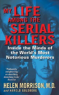 My Life Among The Serial Killers By Morrison, Helen/ Goldberg, Harold